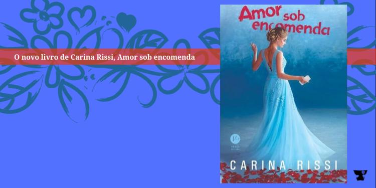 Amor sob encomenda, novo livro de Carina Rissi